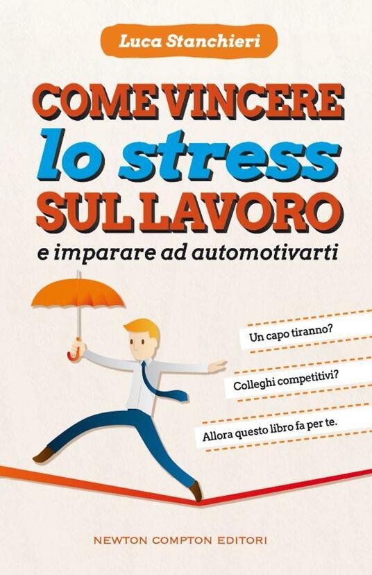 Come vincere lo stress sul lavoro e imparare ad automotivarti - Luca Stanchieri - ebook