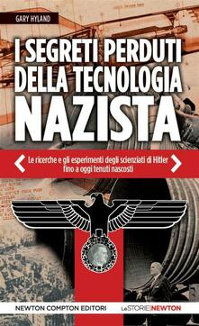 I segreti perduti della tecnologia nazista - Milvia Faccia,Gary Hyland - ebook