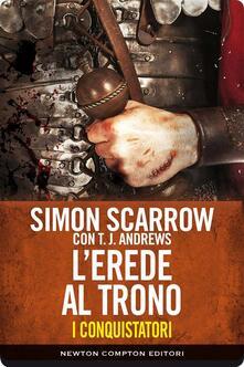 L' erede al trono. I conquistatori. Vol. 4 - Simon Scarrow - ebook