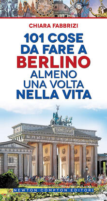 101 cose da fare a Berlino almeno una volta nella vita - Chiara Fabbrizi,Fabio Piacentini - ebook