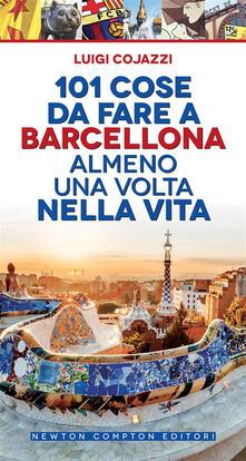 101 cose da fare a Barcellona almeno una volta nella vita - Luigi Cojazzi,Fabio Piacentini - ebook