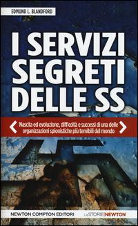 I servizi segreti delle SS. Nascita ed evoluzione, difficoltà e successi di una delle organizzazioni spionistiche più temibili del mondo
