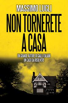 Non tornerete a casa - Massimo Lugli - ebook