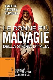 Le donne più malvagie della storia d'Italia - Angelica A. Pedatella - ebook