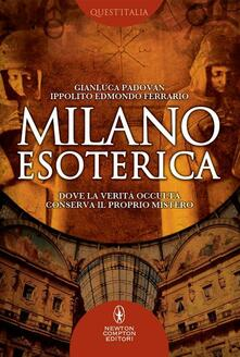 Milano esoterica. Dove la verità occulta conserva il proprio mistero - Ippolito Edmondo Ferrario,Gianluca Padovan - ebook