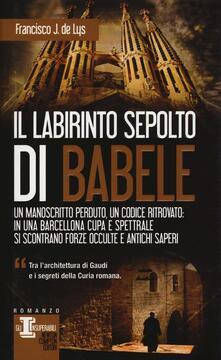 Il labirinto sepolto di Babele - Francisco J. De Lys - copertina