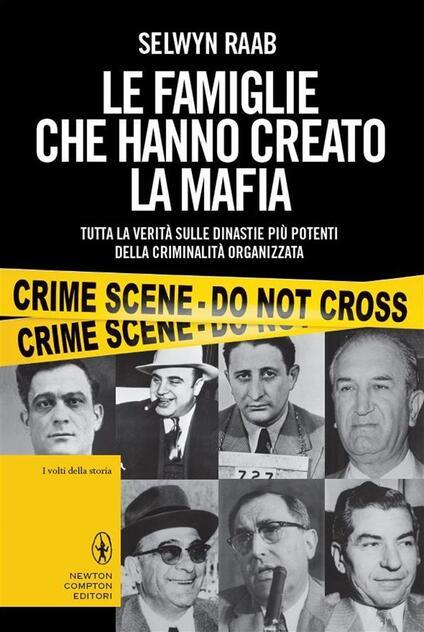 Le famiglie che hanno creato la mafia. Tutta la verità sulle dinastie più potenti della criminalità organizzata - Mariagrazia Bianchi Oddera,Selwyn Raab - ebook