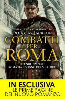 Combatti per Roma - Douglas Jackson,Valentina De Rossi - ebook
