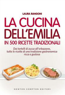 La cucina dell'Emilia in 500 ricette tradizionali - Laura Rangoni - ebook