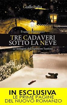 Tre cadaveri sotto la neve. Le indagini dell'ispettore Santoni - Franco Matteucci - ebook