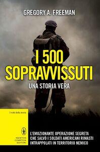 Ebook 500 sopravvissuti. Una storia vera Freeman, Gregory A.
