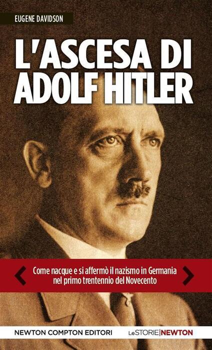 L' ascesa di Adolf Hitler. Come naque e si affermò il nazismo in Germania nel primo trentennio del Novecento - Eugene Davidson,R. Grassellini - ebook