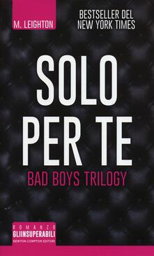Solo per te. Bad boys trilogy - M. Leighton - copertina