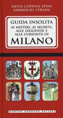 Guida insolita ai misteri, ai segreti, alle leggende e alle curiosità di Milano - Silvia Coppini Spini,Ambrogio Strada - copertina