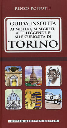 Guida insolita ai misteri, ai segreti, alle leggende e alle curiosità di Torino - Renzo Rossotti - copertina