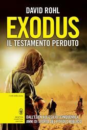 Exodus il testamento perduto. Dall'Eden all'esilio: cinquemila anni di storia del popolo biblico