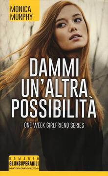 Dammi un'altra possibilità. One week girlfriend series - Monica Murphy - copertina