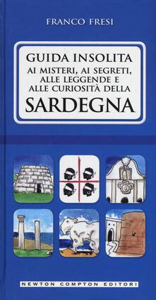 Guida insolita ai misteri, ai segreti, alle leggende e alle curiosità della Sardegna - Franco Fresi - copertina