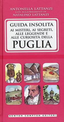 Guida insolita ai misteri, ai segreti, alle leggende e alle curiosità della Puglia - Antonella Lattanzi,Natalino Lattanzi - copertina