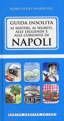 Guida insolita ai misteri, ai segreti, alle leggende e alle curiosità di Napoli - Romualdo Marrone - copertina