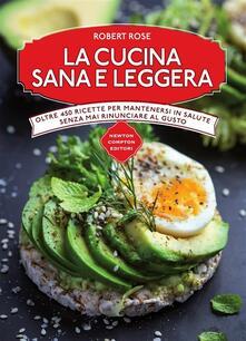 La cucina sana e leggera - Robert Rose,G. E. Cesa - ebook