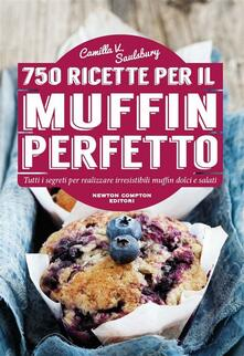750 ricette per il muffin perfetto - Camilla V. Saulsbury,G. Grimoldi - ebook