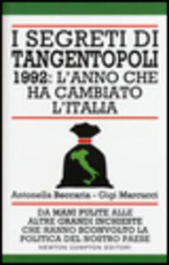 Libro I segreti di Tangentopoli. 1992: l'anno che ha cambiato l'Italia Antonella Beccaria , Gigi Marcucci