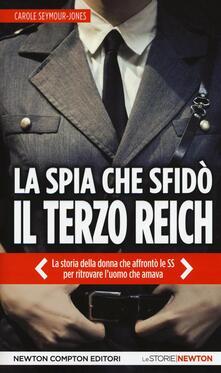 La spia che sfidò il Terzo Reich - Carole Seymour-Jones - copertina