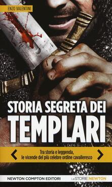 Storia segreta dei Templari. Tra storia e leggenda, le vicende del più celebre ordine cavalleresco - Enzo Valentini - copertina