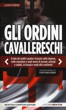 Gli ordini cavallereschi. Epopea e storia. Rassegna araldica di Filippo Maria Berardi - Claudio Rendina - copertina