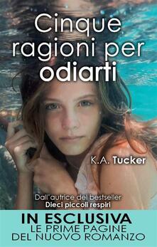Cinque ragioni per odiarti - K. A. Tucker,Stefania Cenciotti,Alessandra Maestrini - ebook