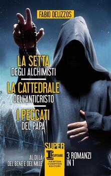 La setta degli alchimisti - La cattedrale dell'Anticristo - I peccati del papa - Fabio Delizzos - ebook