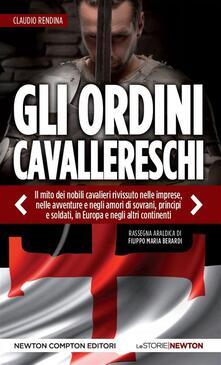 Gli ordini cavallereschi. Epopea e storia. Rassegna araldica di Filippo Maria Berardi - Claudio Rendina - ebook