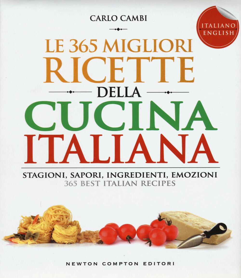 Le 365 migliori ricette della cucina italiana. Stagioni, sapori ...