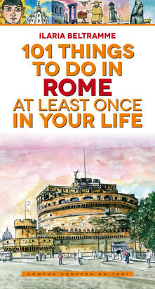 101 things to do in Rome at least once in your life - Ilaria Beltramme - ebook