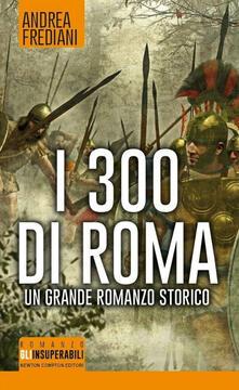 I 300 di Roma - Andrea Frediani - copertina