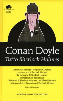 Tutto Sherlock Holmes. Ediz. integrale - Arthur Conan Doyle - copertina