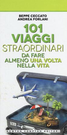 101 viaggi straordinari da fare almeno una volta nella vita - Beppe Ceccato,Andrea Forlani - copertina