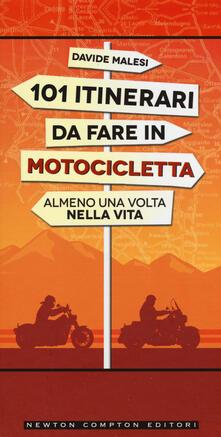 101 itinerari da fare in motocicletta almeno una volta nella vita - Davide Malesi - copertina