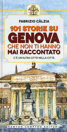 101 storie su Genova che non ti hanno mai raccontato - Fabrizio Càlzia - copertina