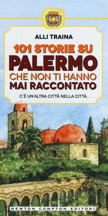 101 storie su Palermo che non ti hanno mai raccontato - Alli Traina - copertina