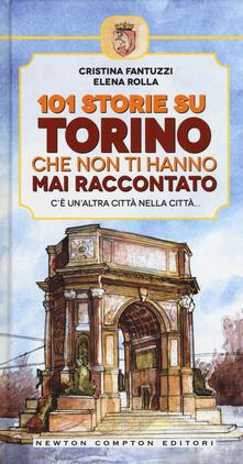 101 storie su Torino che non ti hanno mai raccontato - Cristina Fantuzzi,Elena Rolla - copertina