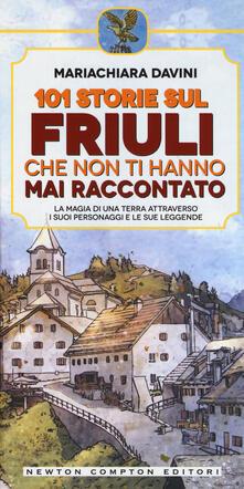 101 storie sul Friuli che non ti hanno mai raccontato - Mariachiara Davini - copertina