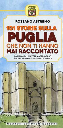 101 storie sulla Puglia che non ti hanno mai raccontato - Rossano Astremo - copertina