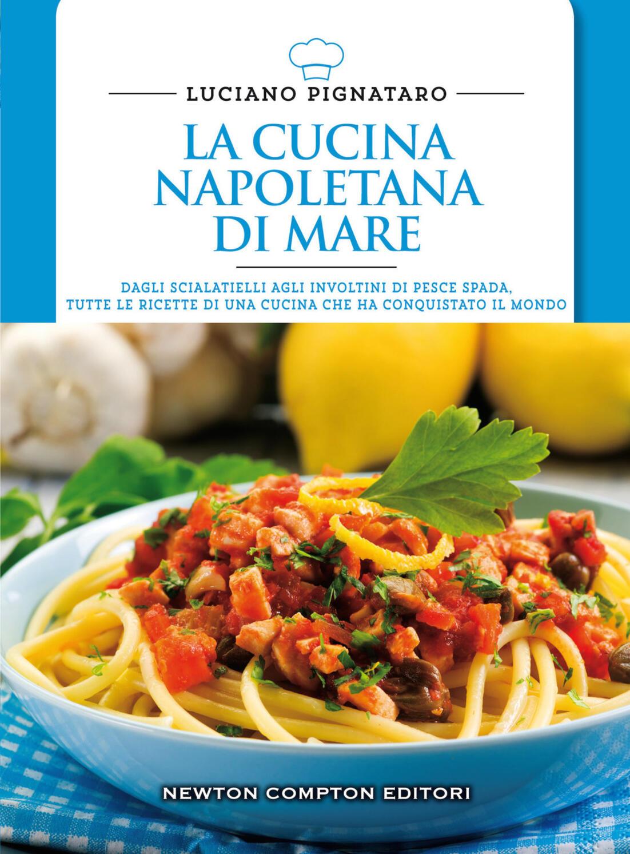 La cucina napoletana di mare - Luciano Pignataro - Libro - Newton ...