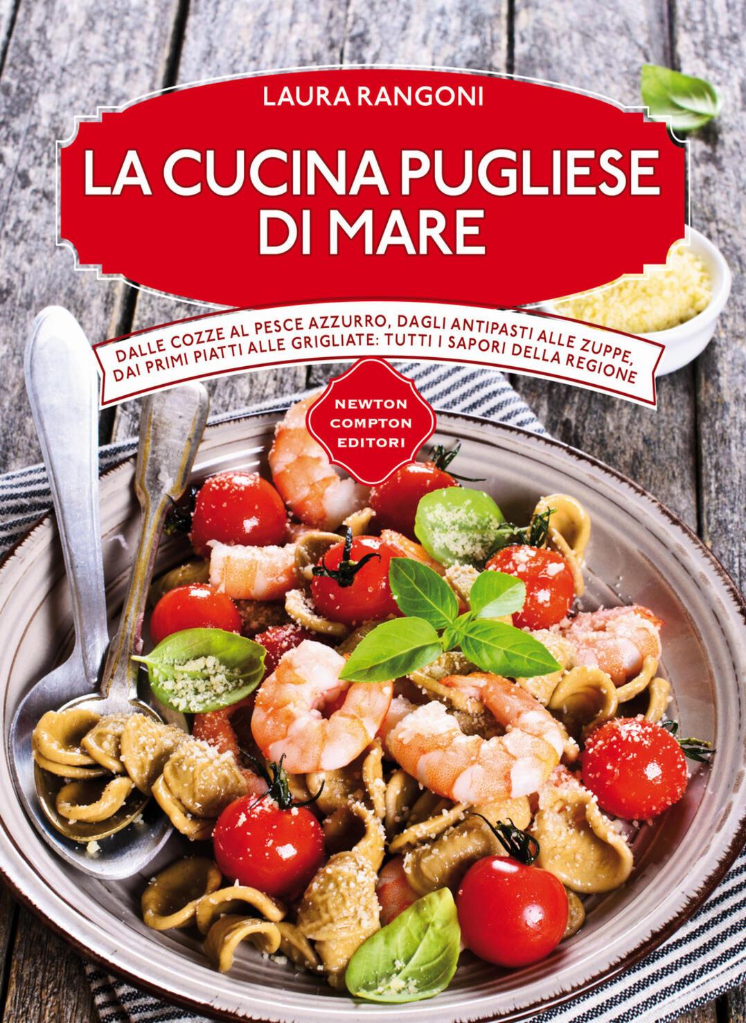 La cucina pugliese di mare - Laura Rangoni - Libro - Newton Compton ...