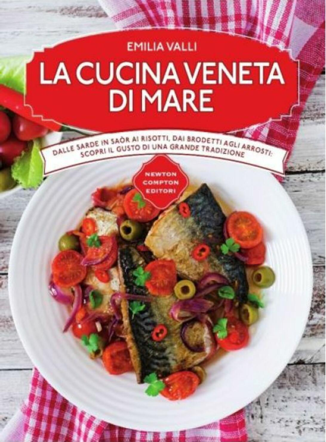 La cucina veneta di mare - Emilia Valli - Libro - Newton Compton ...