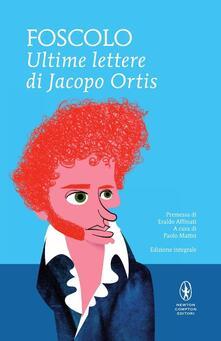 Le ultime lettere di Jacopo Ortis. Ediz. integrale - Ugo Foscolo - copertina