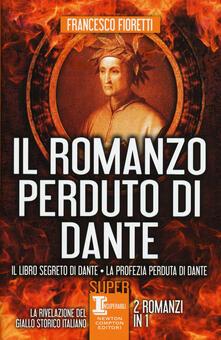 Il romanzo perduto di Dante: Il libro segreto di Dante-La profezia perduta di Dante - Francesco Fioretti - copertina