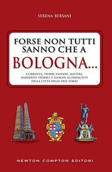 Forse non tutti sanno che a Bologna... - Serena Bersani - copertina